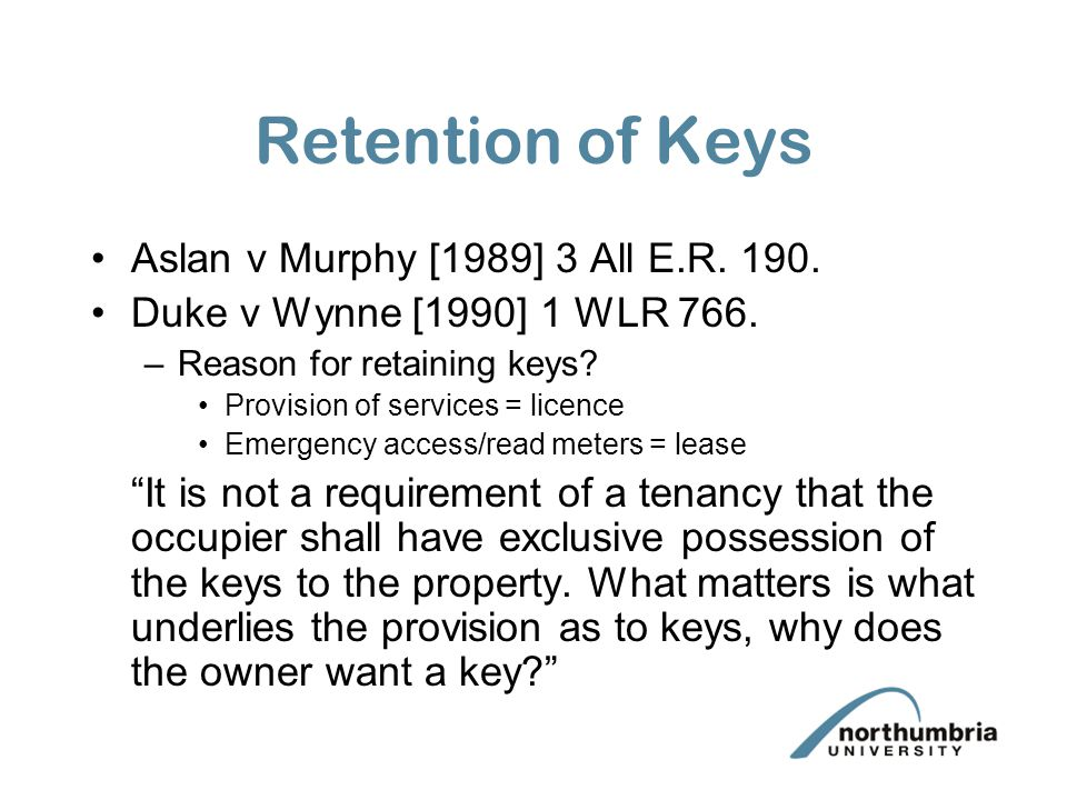 Retention of Keys Aslan v Murphy [1989] 3 All E.R. 190.